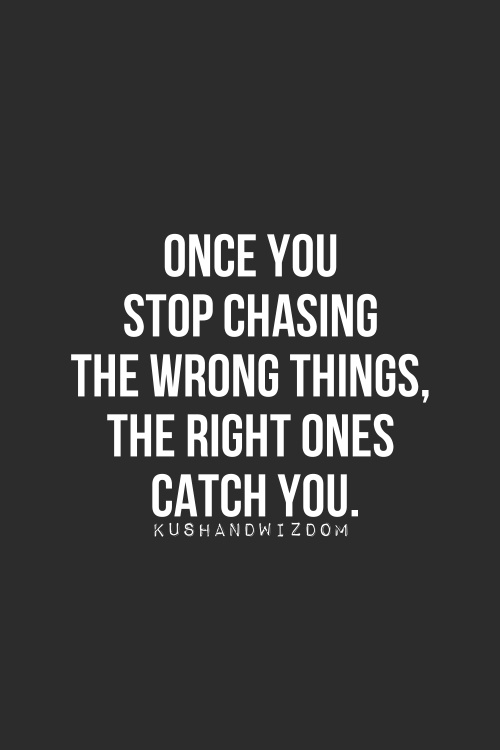 chase the right things