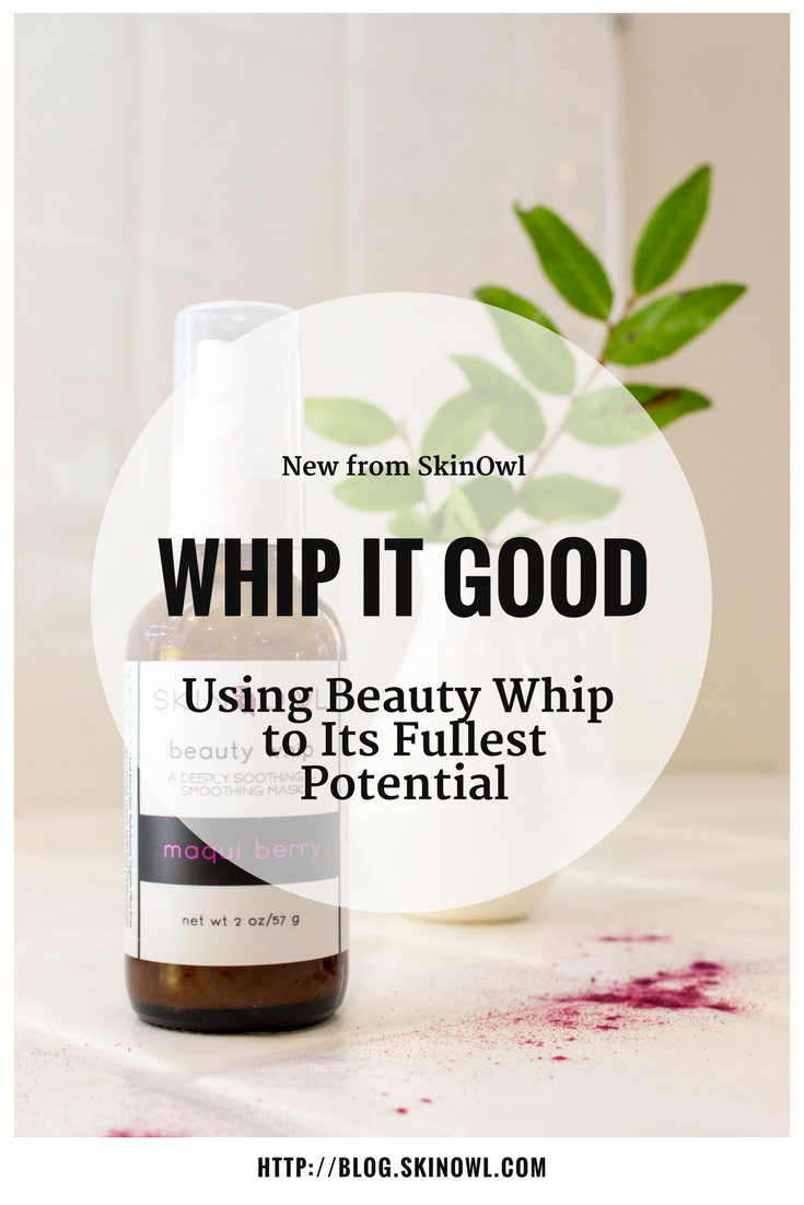 Whip it Good: Using Our New Mask to Its Fullest Potential | The Nest: SkinOwl Blog