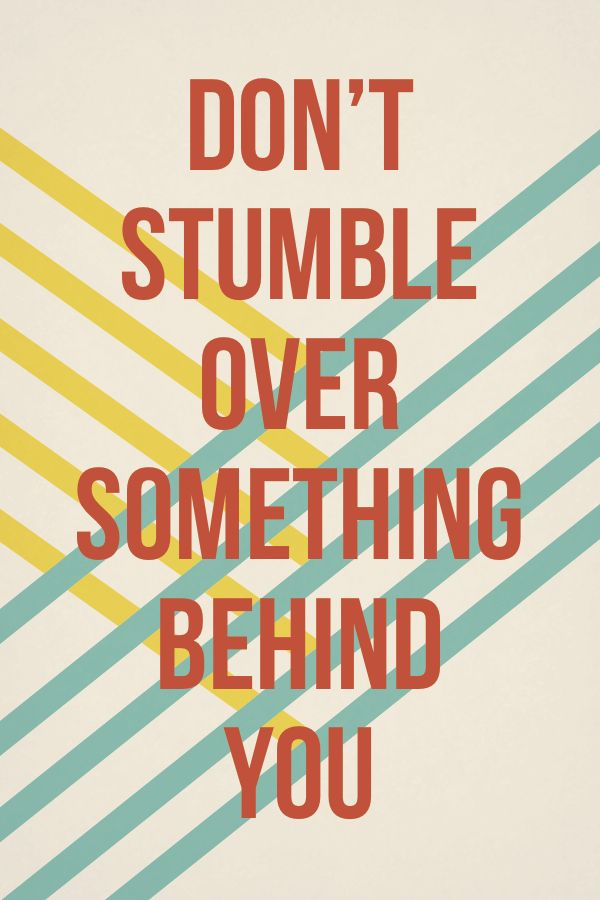 Wise Words: Don't Stumble Over The Past