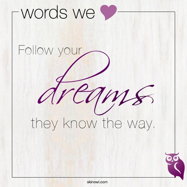 Wise Words: Follow Your Dreams